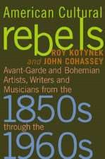 American Cultural Rebels: Avant-garde and Bohemian Artists, Writers and Musicians from the 1850s Through the 1960s