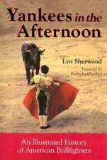Yankees in the Afternoon: An Illustrated History of American Bullfighters