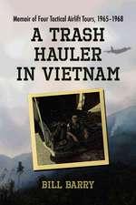 A Trash Hauler in Vietnam:  Memoir of Four Tactical Airlift Tours, 1965-1968