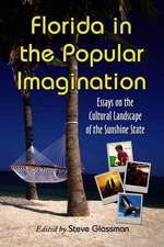 Florida in the Popular Imagination:  Essays on the Cultural Landscape of the Sunshine State