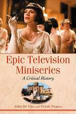 Epic Television Miniseries:  A Critical History
