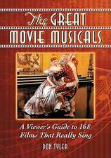 The Great Movie Musicals:  A Viewer's Guide to 168 Films That Really Sing
