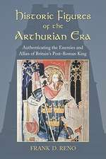 Historic Figures of the Arthurian Era:  Authenticating the Enemies and Allies of Britains Post-Roman King