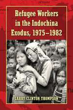 Refugee Workers in the Indochina Exodus, 1975-1982
