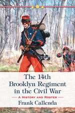 The 14th Brooklyn Regiment in the Civil War:  A History and Roster
