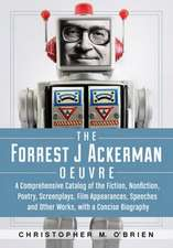The Forrest J Ackerman Oeuvre:  A Comprehensive Catalog of the Fiction, Nonfiction, Poetry, Screenplays, Film Appearances, Speeches and Other Works, w