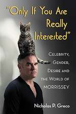 Only If You Are Really Interested:  Celebrity, Gender, Desire and the World of Morrissey