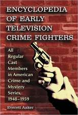 Encyclopedia of Early Television Crime Fighters 2 Volume Set:  All Regular Cast Members in American Crime and Mystery Series, 1948-1959