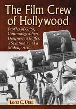 The Film Crew of Hollywood:  Profiles of Grips, Cinematographers, Designers, a Gaffer, a Stuntman and a Makeup Artist