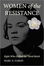 Women of the Resistance:  Eight Who Defied the Third Reich