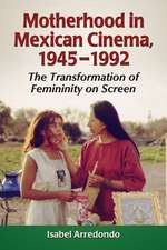 Motherhood in Mexican Cinema, 1941-1991:  The Transformation of Femininity on Screen