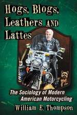 Hogs, Blogs, Leathers and Lattes:  The Sociology of Modern American Motorcycling