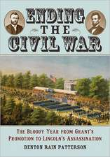Ending the Civil War:  The Bloody Year from Grant's Promotion to Lincoln's Assassination