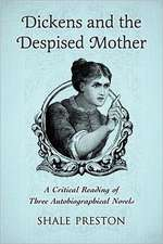 Dickens and the Despised Mother:  A Critical Reading of Three Autobiographical Novels