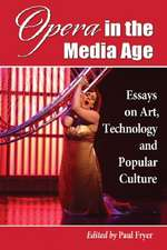 Opera in the Media Age:  Essays on Art, Technology and Popular Culture