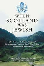 When Scotland Was Jewish:  DNA Evidence, Archeology, Analysis of Migrations, and Public and Family Records Show Twelfth Century Semitic Roots