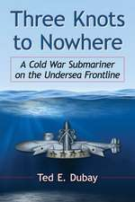 Three Knots to Nowhere:  A Cold War Submariner on the Undersea Frontline