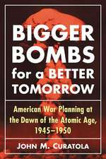 Bigger Bombs for a Brighter Tomorrow:  The Strategic Air Command and American War Plans at the Dawn of the Atomic Age, 1945-1950