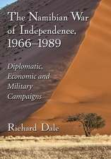 The Namibian War of Independence, 1966-1989 Diplomatic, Economic and Military Campaigns