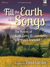 Fill the Earth with Songs:  The Hymns of Keith Getty, Kristyn Getty, and Stuart Townend