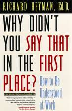 Why Didn′t You Say That in the First Place?: How to Be Understood at Work
