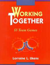 Working Together: 55 Team Games