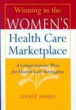 Winning in the Women′s Health Care Marketplace: A Comprehensive Plan for Health Care Strategists
