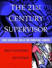 The 21st Century Supervisor: Nine Essential Skills for Frontline Leaders