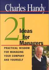 Twenty–One Ideas for Managers: Practical Wisdom for Managing Your Company and Yourself