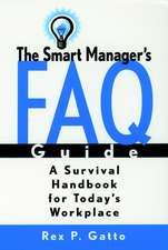 The Smart Manager′s F.A.Q. Guide: A Survival Handbook for Today′s Workplace