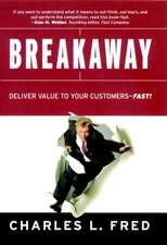 Breakaway: Deliver Value to Your Customers––Fast!