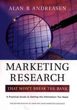 Marketing Research That Won′t Break the Bank: A Practical Guide to Getting the Information You Need