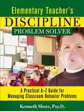 Elementary Teacher′s Discipline Problem Solver: A Practical A–Z Guide for Managing Classroom Behavior Problems