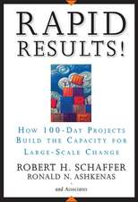 Rapid Results!: How 100–Day Projects Build the Capacity for Large–Scale Change