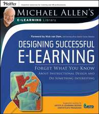 Designing Successful e–Learning: Forget What You Know About Instructional Design and Do Something Interesting Michael Allen′s Online Learning Library