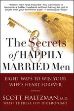 The Secrets of Happily Married Men: Eight Ways to Win Your Wife′s Heart Forever