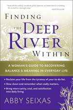 Finding the Deep River Within: A Woman′s Guide to Recovering Balance and Meaning in Everyday Life