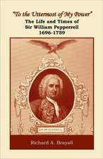 [To the Uttermost of My Power[:  The Life and Times of Sir William Pepperrell, 1696-1759