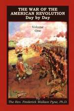 The War of the American Revolution:  Day by Day, Volume 1, Chapters I, II, III, IV and V. the Preliminaries and the Years 1775, 1776, 1777, and 1778