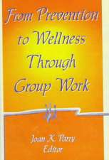 From Prevention to Wellness Through Group Work