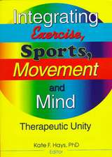 Integrating Exercise, Sports, Movement and Mind:  Therapeutic Unity