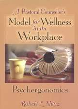 A Pastoral Counselor's Model for Wellness in the Workplace:  Psychergonomics
