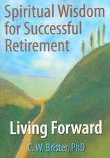 Spiritual Wisdom for Sucessful Retirement:  Living Forward