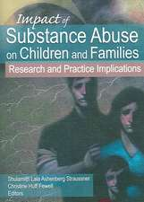 Impact of Substance Abuse on Children and Families:  Research and Practice Implications