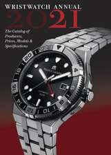 Wristwatch Annual 2021: The Catalog of Producers, Prices, Models and Specifications
