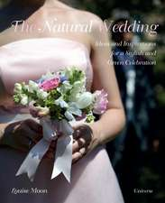 The Natural Wedding:  Ideas and Inspirations for a Stylish and Green Celebration