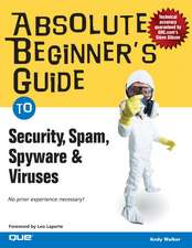 Absolute Beginner's Guide to Security, Spam, Spyware & Viruses:  Beyond Browsing and Email