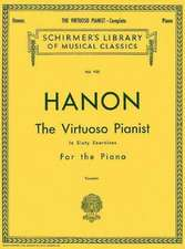 Hanon - Virtuoso Pianist in 60 Exercises - Complete: Schirmer's Library of Musical Classics, Vol. 925