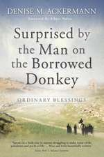 Surprised by the Man on the Borrowed Donkey:  Ordinary Blessings
