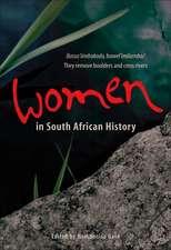Women in South African History: Basus'iimbokodo, Bawel'imilambo / They Remove Boulders and Cross Rivers